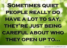 Sometimes Quiet People Really Do Have A Lot To Say, They're Just Being Careful About Who They Open Up To...