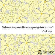 """""""And remember, no matter where you go, there you are."""" Confucius #freewithin #freedom #innerchamp #innerchampion #quote #quoteoftheday #confucius #inspiration #amazing #art #dreams"""