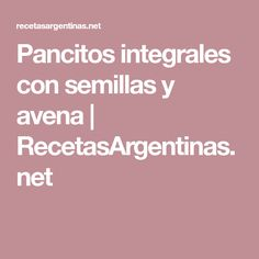 Pancitos integrales con semillas y avena | RecetasArgentinas.net