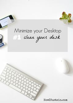 Minimize Your Desktop Clutter: Challenge Number 1 - First, Clean your Desk