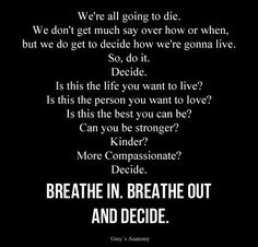 """Another great Grey's Anatomy quote. """"Is this the life you want to live? Is this the person you want to love?..."""" Richard Webber - 'Seal Our Fate' (Season 10, Episode 1)"""