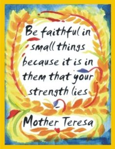 Be faithful in small things...
