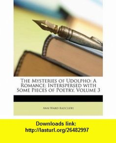 The Mysteries of Udolpho A Romance; Interspersed with Some Pieces of Poetry, Volume 3 (9781142123574) Ann Ward Radcliffe , ISBN-10: 114212357X  , ISBN-13: 978-1142123574 ,  , tutorials , pdf , ebook , torrent , downloads , rapidshare , filesonic , hotfile , megaupload , fileserve
