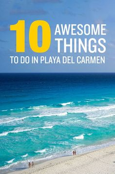 The ultimate travel guide to the best things to do in Playa del Carmen, Mexico.: