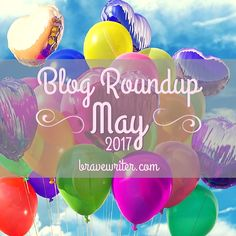Welcome to the latest blog roundup! See how other homeschooling families practice the Brave Writer Lifestyle!