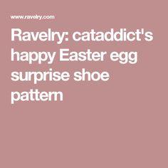 Ravelry: cataddict's happy Easter egg surprise shoe pattern