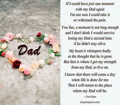 ~~ Daddy, this is so true. I could not deal with losing you again, it's been hard enough on me as it is. I miss you so very much Dad. xox  ~~~      Previous Pinner wrote ~  Dad...this is for all of you that is going through the loss of your Dad's.