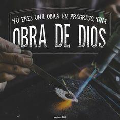 Tú eres una obra en progreso. Una obra de #Dios. #ExploraDios
