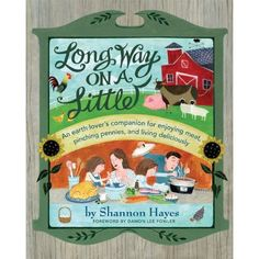 Long Way on a Little: An Earth Lover's Companion for Enjoying Meat,Pinching Pennies and Living Deliciously: Shannon Hayes: 9780979439124: Amazon.com: Books