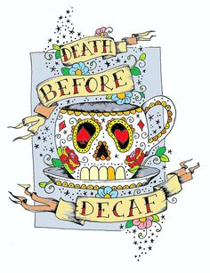 Death before Decaf......