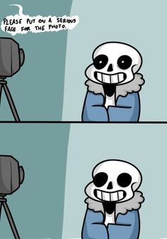 Silly camera man. Sans only has two settings. A comedian who really doesn't give a fuck about anything or holy shit you're going to get your ass kicked you should run away and cry yourself to sleep.