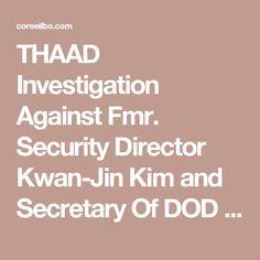 THAAD Investigation Against Fmr. Security Director Kwan-Jin Kim and Secretary Of DOD Mingu Han Begins  | 코리일보 | CoreeILBO