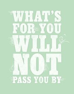 leilockheart:    What's for you will not pass you by.