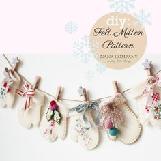 Felt Mitten Garland tutorial by Nana Company. Would make adorable individual ornaments. Christmas Sewing, Noel Christmas, Winter Christmas, Handmade Christmas, Christmas Ornaments, Christmas Banners, Christmas Pillow, Christmas Paper, Christmas Projects