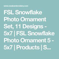 FSL Snowflake Photo Ornament Set, 11 Designs - 5x7   FSL Snowflake Photo Ornament 5 - 5x7   Products   SWAK Embroidery