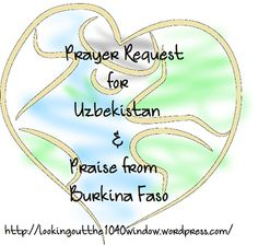 A children's camp closed in Uzbekistan and an audio New Testament completed in Burkina Faso. Read more at http://lookingoutthe1040window.wordpress.com/2013/10/28/prayer-request-from-uzbekistan-and-praise-from-burkina-faso/.