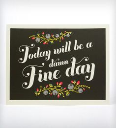 Today Will Be a Damn Fine Day Print | Art Prints | Sibling Design | Scoutmob Shoppe | Product Detail