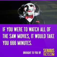 If you were to watch all of the saw movies, it would take you 666 minutes. #fact #facts #saw