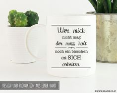 Becher & Tassen - Tasse   Wer mich nicht mag muss an sich arbeiten - ein Designerstück von Dr_Grazer_und_Co bei DaWanda Etsy, Mugs, Tableware, Design, Tumbler Cups, Dinnerware, Tumblers, Tablewares, Mug