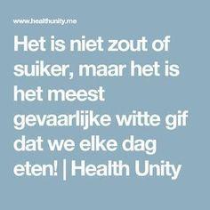 Het is niet zout of suiker, maar het is het meest gevaarlijke witte gif dat we elke dag eten!   Health Unity
