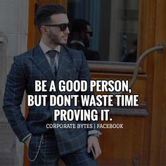 life lessons be a good person but don't waste time proving it.
