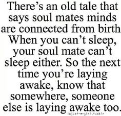 i think i found my soulmate. The Words, When You Cant Sleep, Sleepless Nights, Hopeless Romantic, Cute Quotes, Awesome Quotes, Beautiful Words, Inspire Me, Favorite Quotes
