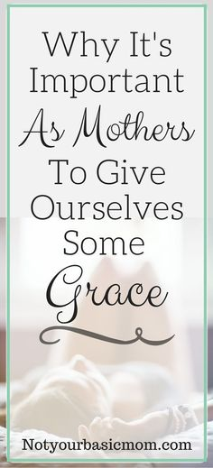 Giving yourself grace as a mom.
