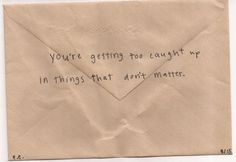You're getting too caught up in things that don't matter.