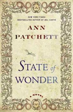 State of Wonder (Anne Patchett) Marina Singh sets out for the Amazon to investigate the sudden death of her scientists colleague. Marina is nonetheless determined to uncover the true nature of another doctor's research into female reproduction — and the longer Marina stays, the more she falls under the spell of the rain forest and its people.