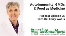 Katie interviews Dr. Terry Wahls on the Wellness Mama Podcast about autoimmunity, GMOs, reversing MS, food as medicine, and much more....