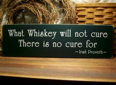 What Whiskey will not cure Irish Proverb Wood Sign by CountryWorkshop, $24.00