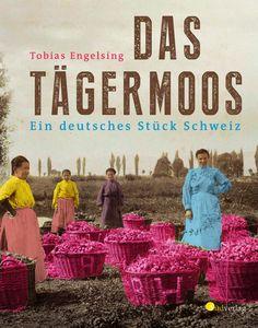 """Ein deutsches Stück Schweiz: """"Das Tägermoos"""" von Tobias Engelsing / Neu im Südverlag"""