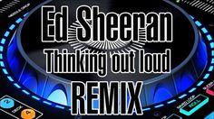 Ed Sheeran Thinking out loud remix
