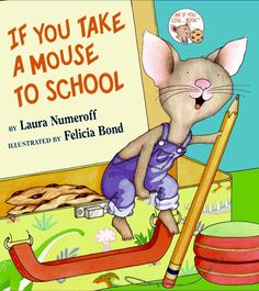 I own If You Take A Mouse to School by Laura Numeroff. Follows a boy and his mouse through a busy day at school.