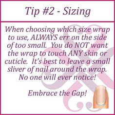 """This one took me forever to """"wrap"""" my head around (LoL…WRAP! Get it?? See what I did there!? LoL) It seems like you want the wrap to cover the ENTIRE nail, but trust me, you don't! If the wrap touches any part of the cuticle or skin, it will not form a good seal and your wraps will lift. Believe me, YOU may see that little gap, but no one else will notice!"""