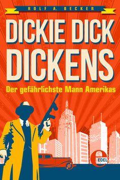 Rolf A. Becker: Dickie Dick Dickens - Der gefährlichste Mann Amerikas