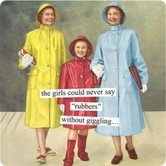 "Anne Taintor → the girls could never say ""rubbers"" without giggling…"