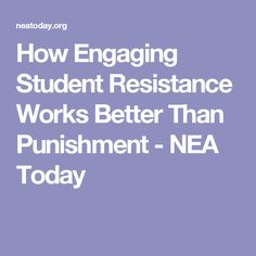 How Engaging Student Resistance Works Better Than Punishment - NEA Today