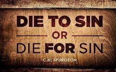 Die to Sin or Die for Sin.