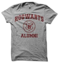 Hogwarts Alumni Parody Shirt, Harry Potter Inspired - T Shirt......I know someone who you all loves birthday is in three months :)