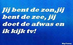 jij bent de zon, jij bent de zee, jij doet de afwas en ik kijk TV!