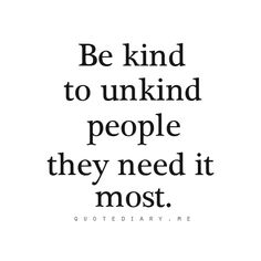 You can never have too much kindness, especially in this cruel world.