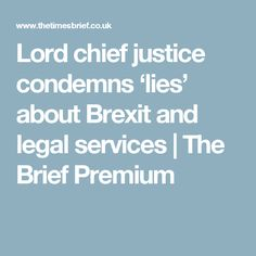Lord chief justice condemns 'lies' about Brexit and legal services Chief Justice, Lord, City, Lorde