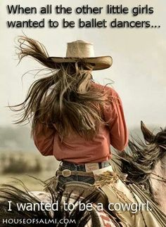 Definitely Sarah from 'Long Way Home'!) From the time I was a little girl I loved horses and still do :) LOL! Maybe someday I will reach Cowgirl status! If you do not have a horse you can't be a cowgirl. Cowgirl Quote, Cowboy Girl, Cowgirl And Horse, Horse Girl, Horse Love, Horse Riding, Cowgirl Style, Western Riding, Cowboy Boots