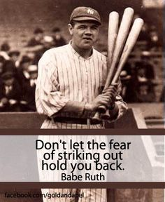"""""""Don't let the fear of striking out hold you back."""" - Babe Ruth #quotes #poster #fear"""