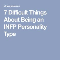 7 Difficult Things About Being an INFP Personality Type