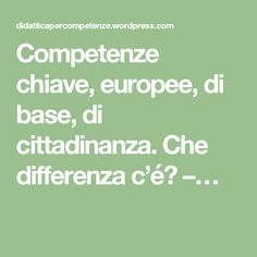 Competenze chiave, europee, di base, di cittadinanza. Che differenza c'é? –…