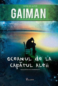 PALADIN. 8. Neil Gaiman - Oceanul de la capătul aleii (2013). Traducere de Iulia Dromereschi.