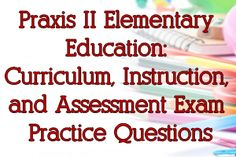 Praxis II Elementary Education: Curriculum, Instruction, and Assessment Exam Practice Questions  The Praxis II is an exam which many aspiring educators must pass in order to gain certification for teaching, according to the regulations of their state. http://www.mometrix.com/blog/praxis-ii-elementary-education-curriculum-instruction-and-assessment-exam-practice-questions/
