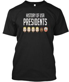 History Of Usa Presidents Funny Clown  Black T-Shirt Front